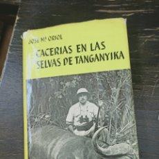 Coleccionismo deportivo: CACERIAS EN LAS SELVAS DE TANGANYIKA. ORIOL, JOSE Mª. JUVENTUD. BARCELONA, 1962. CAZA. Lote 221902231