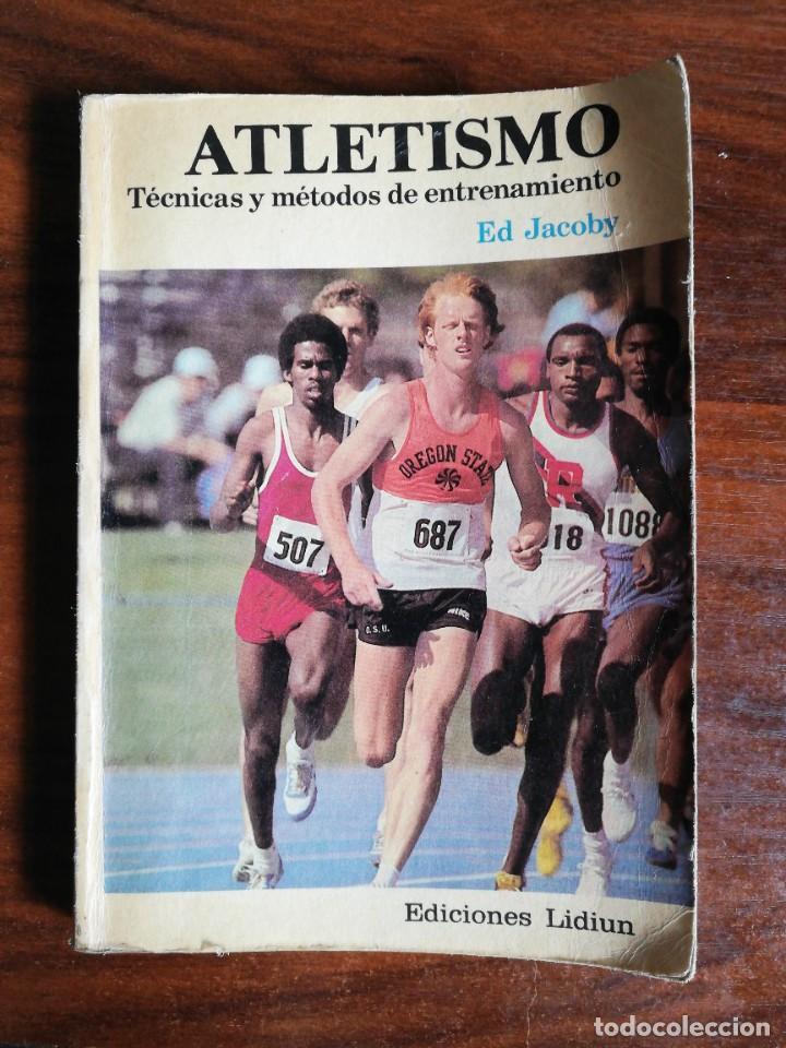 ATLETISMO. TÉCNICAS Y MÉTODOS DE ENTRENAMIENTO. ED JACOBY (Coleccionismo Deportivo - Libros de Deportes - Otros)