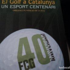 Coleccionismo deportivo: EL GOLF A CATALUNYA UN ESPORT CENTENARI. TERESA BAGARIA, RAUL ANDREU TORRADO. ORIGENS I FUNDACIO FCG. Lote 226293075