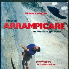 Coleccionismo deportivo: NUMULITE L0656 L'ARTE DI ARRAMPICARE SU ROCCIA E GHIACCIO PAOLO CARUSO ESCALADA EN ROCA /EN ITALIANO. Lote 236295125