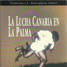 Coleccionismo deportivo: FRANCISCO J. ANTEQUERA AMOR-LA LUCHA CANARIA EN LA PALMA.1989.. Lote 236444340