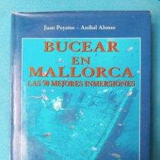 Coleccionismo deportivo: BUCEAR EN MALLORCA - LAS 50 MEJORES INMERSIONES - JUAN POYATOS - ANÍBAL ALONSO. Lote 237364740