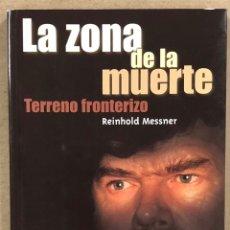 Coleccionismo deportivo: LA ZONA DE LA MUERTE, TERRENO FRONTERIZO. REINHOLD MESSNER. DESNIVEL EDICIONES 2001. ALPINISMO.. Lote 247198365