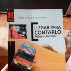 Coleccionismo deportivo: LLEGAR PARA CONTARLO ROBERTO PALOMAR EL DAKAR UN RELATO DE SUPERVIVENCIA. Lote 247469950