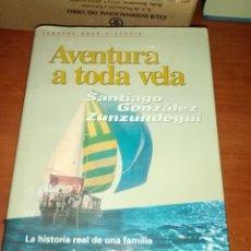 Coleccionismo deportivo: AVENTURA A TODA VELA. SANTIAGO GONZÁLEZ ZUNZUNDEGUI. EDITORIAL DEBATE ILUSTRADO. EST7B4. Lote 248467040