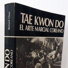 Coleccionismo deportivo: TAE KWON DO EL ARTE MARCIAL COREANO RICHARD CHUN. Lote 251681835