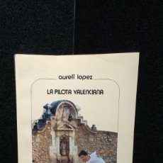Coleccionismo deportivo: LA PILOTA VALENCIANA - AURELI LOPEZ - DEPORT POBLE VIU. Lote 252612200