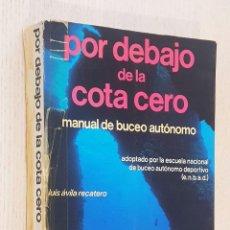 Coleccionismo deportivo: POR DEBAJO DE LA COTA CERO. MANUAL DE BUCEO AUTÓNOMO - ÁVILA RECATERO, LUIS. Lote 254117910