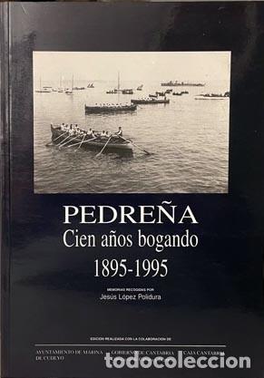 PEDREÑA. CIEN AÑOS BOGANDO (1895-1995) REMO; CUDEYO; CANTABRIA; REGATAS: TRAINERAS, BATELES… (Coleccionismo Deportivo - Libros de Deportes - Otros)