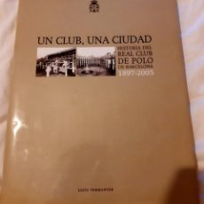 Coleccionismo deportivo: LIBRO UN CLUB, UNA CIUDAD - HISTORIA DEL REAL CLUB DE POLO DE BARCELONA 1897-2005 - LLUIS PERMANYER,. Lote 258055670