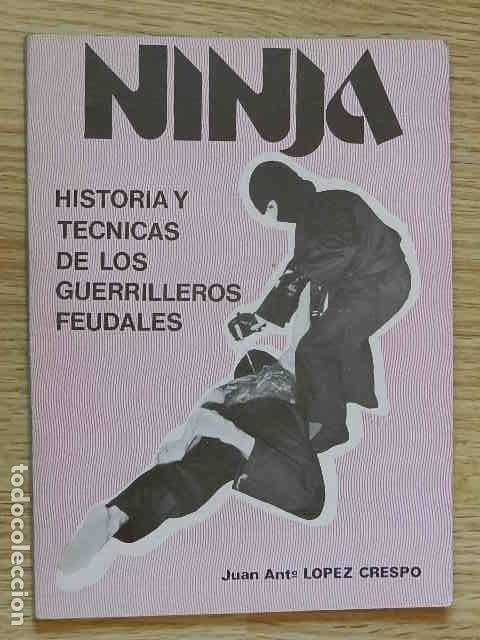 NINJA HISTORIAS Y TÉCNICAS DE LOS GUERRILLEROS FEUDALES JUAN A LOPEZ CRESPO EDITORIAL ALAS AÑO 1986 (Coleccionismo Deportivo - Libros de Deportes - Otros)