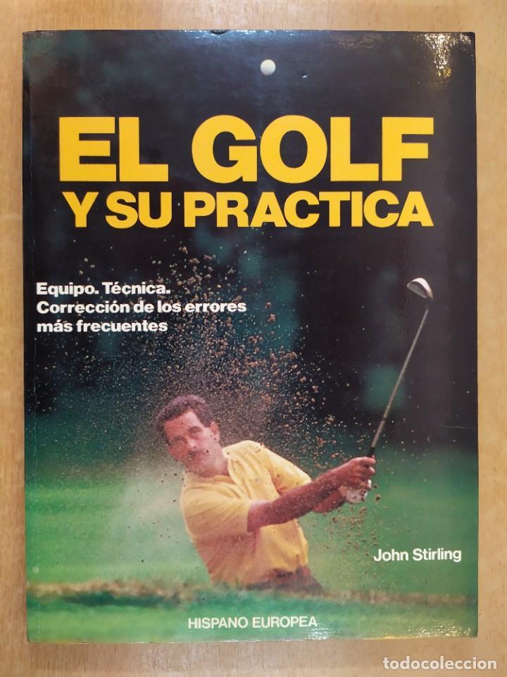 EL GOLF Y SU PRACTICA / JOHN STIRLING / 1988. HISPANO EUROPEA (Coleccionismo Deportivo - Libros de Deportes - Otros)