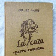 Coleccionismo deportivo: LA CAZA CON PERRO DE MUESTRA. 1950 JOSE LUIS AGUIRRE. Lote 275095323