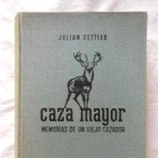 Coleccionismo deportivo: CAZA MAYOR (MEMORIAS DE UN VIEJO CAZADOR) 1948 JULIAN SETTIER. Lote 276706863