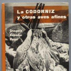 Coleccionismo deportivo: CODORNIZ Y OTRAS AVES AFINES. SU BIOLOGIA Y CAZA, LA ESPAÑA PAYA. Lote 276822543