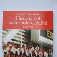 Coleccionismo deportivo: HISTORIA DEL WATERPOLO ESPAÑOL 1908-1994 - JUAN ANTONIO SIERRA - AÑO 1995.. Lote 277494793