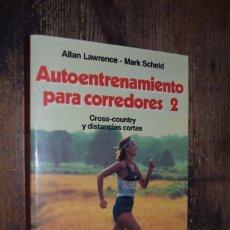 Coleccionismo deportivo: AUTOENTRENAMIENTO PARA CORREDORES 2, ALLAN LAWRENCE Y MARK SCHEID, MARTINEZ ROCA, 1989. Lote 277558998