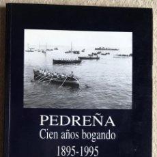 Coleccionismo deportivo: PEDREÑA CIEN AÑOS BOGANDO (1895 - 1995) - J. LÓPEZ POLIDURA (REMO - TRAINERAS - REGATAS) - CANTABRIA. Lote 277592598