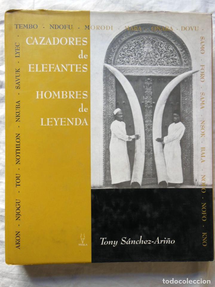 CAZADORES DE ELEFANTES. HOMBRES DE LEYENDA. 2003 TONY SANCHEZ-ARIÑO (Coleccionismo Deportivo - Libros de Deportes - Otros)