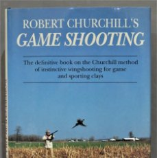 Coleccionismo deportivo: ROBERT CHURCHILLS GAME SHOOTING. THE DEFINITIVE BOOK ON THE CHURCHILL METHOD OF INSTINCTIVE WINGSHOO. Lote 285545478
