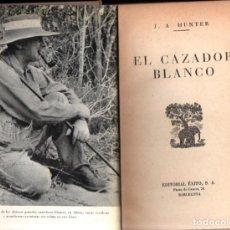 Coleccionismo deportivo: HUNTER : EL CAZADOR BLANCO (ÉXITO, 1953) CAZA MAYOR - CON FOTOGRAFÍAS. Lote 295445263