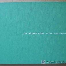 Libros: ...IN CORPORE SANO - 75 ANOS DE ARTE E DEPORTE EN GALICIA. Lote 12657207