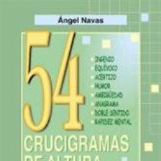 Libros: JUEGOS. PASATIEMPOS. 54 CRUCIGRAMAS DE ALTURA - ÁNGEL NAVAS. Lote 42710410