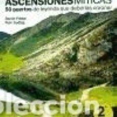 Libros: ASCENSIONES MÍTICAS. 50 PUERTOS DE LEYENDA QUE DEBERÍAS CORONAR. Lote 72917978
