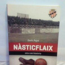 Livres: NÀSTICFLAIX (100% HISTÒRIA) DE ENRIC PUJOL CLUB GIMNÀSTIC NÀSTIC TARRAGONA. Lote 203774020