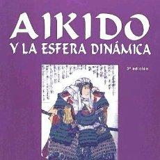 Libros: AIKIDO Y LA ESFERA DINÁMICA. Lote 86775450