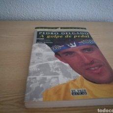 Libros: LIBRO A GOLPE DE PEDAL. VIDA DE PEDRO DELGADO. Lote 95627234