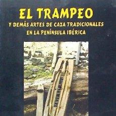 Libros: EL TRAMPEO Y DEMÁS ARTES DE CAZA TRADICIONALES EN LA PENÍNSULA IBÉRICA HISPANO EUROPEA. Lote 98675783