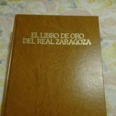 Libros: EL LIBRO DE ORO DEL REAL ZARAGOZA. IMPECABLE.. Lote 116804371