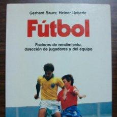 Libros: FUTBOL. FACTORES DE RENDIMIENTO, DIRECCION DE JUGADORES Y DEL EQUIPO. G. BAUER, H. UEBERLE.. Lote 119876779
