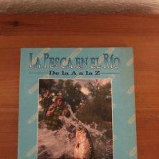 Libros: LA PESCA EN EL RÍO DE LA A A LA Z - EMILIO FERNÁNDEZ ROMÁN. Lote 122479956