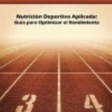 Libros: NUTRICIÓN DEPORTIVA APLICADA: GUÍA PARA OPTIMIZAR EL RENDIMIENTO. Lote 128223143