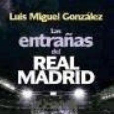 Libros: LAS ENTRAÑAS DEL REAL MADRID: LAS VERDADES DEL CLUB BLANCO AL DESCUBIERTO. Lote 128223628