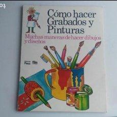 Libros: LIBRO COMO HACER GRABADOS Y PINTURAS SM. Lote 133218882