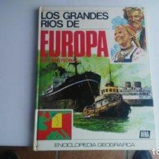 Libros: LIBRO LOS GRANDES RIOS DE EUROPA. Lote 133219002
