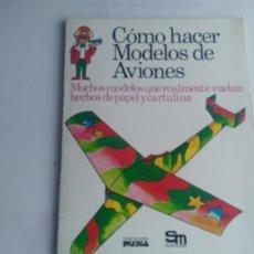 Libros: LIBRO COMO HACER MODELOS DE AVIONES SM. Lote 133219058