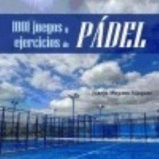 Libros: 1001 JUEGOS Y EJERCICIOS DE PÁDEL. Lote 133698083