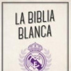 Libros: LA BIBLIA BLANCA: HISTORIA SAGRADA DEL REAL MADRID. Lote 135020421