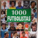 Libros: 1000 FUTBOLISTAS (LOS MEJORES JUGADORES DEL MUNDO A LO LARGO DE LA HISTORIA) . Lote 139877746