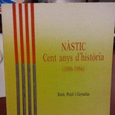Libros: STQ.ENRIC PUJOL I CAYUELAS.NASTIC CENT ANYS D HISTORIA.EDT.TARRACO... Lote 143678586