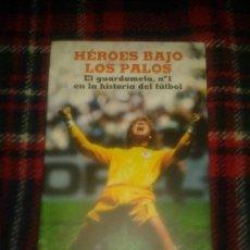 Libros: HEROES BAJO PALOS EL GUÁRDAMETA, N°1EN LA HISTORIA DEL FUTBOL. Lote 144293958