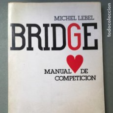 Libros: MANUAL DE COMPETICIÓN DE BRIDGE, DE MICHEL LEBEL, EDITORIAL LUMEN. Lote 145965322
