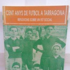 Libros: BJS.ENRIC PUJOL CAYUELAS.CENT ANYS DE FUTBOL A TARRAGONA.EDT, EL MEDOL.BRUMART TU LIBRERIA.. Lote 146243050
