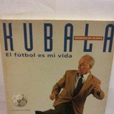 Libros: STQ.KUBALA.EL FUTBOL ES MI VIDA.EDT,EL MUNDO DEPORTIVO.BRUMART TU LIBRERIA.. Lote 147022082