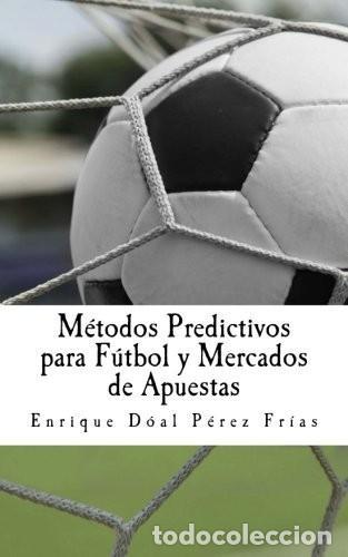 MÉTODOS PREDICTIVOS PARA FÚTBOL Y MERCADOS DE APUESTAS (Libros Nuevos - Ocio - Deportes y Juegos)