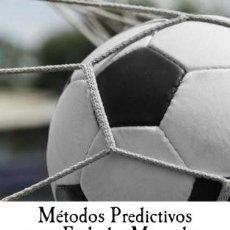 Libros: MÉTODOS PREDICTIVOS PARA FÚTBOL Y MERCADOS DE APUESTAS. Lote 147723186